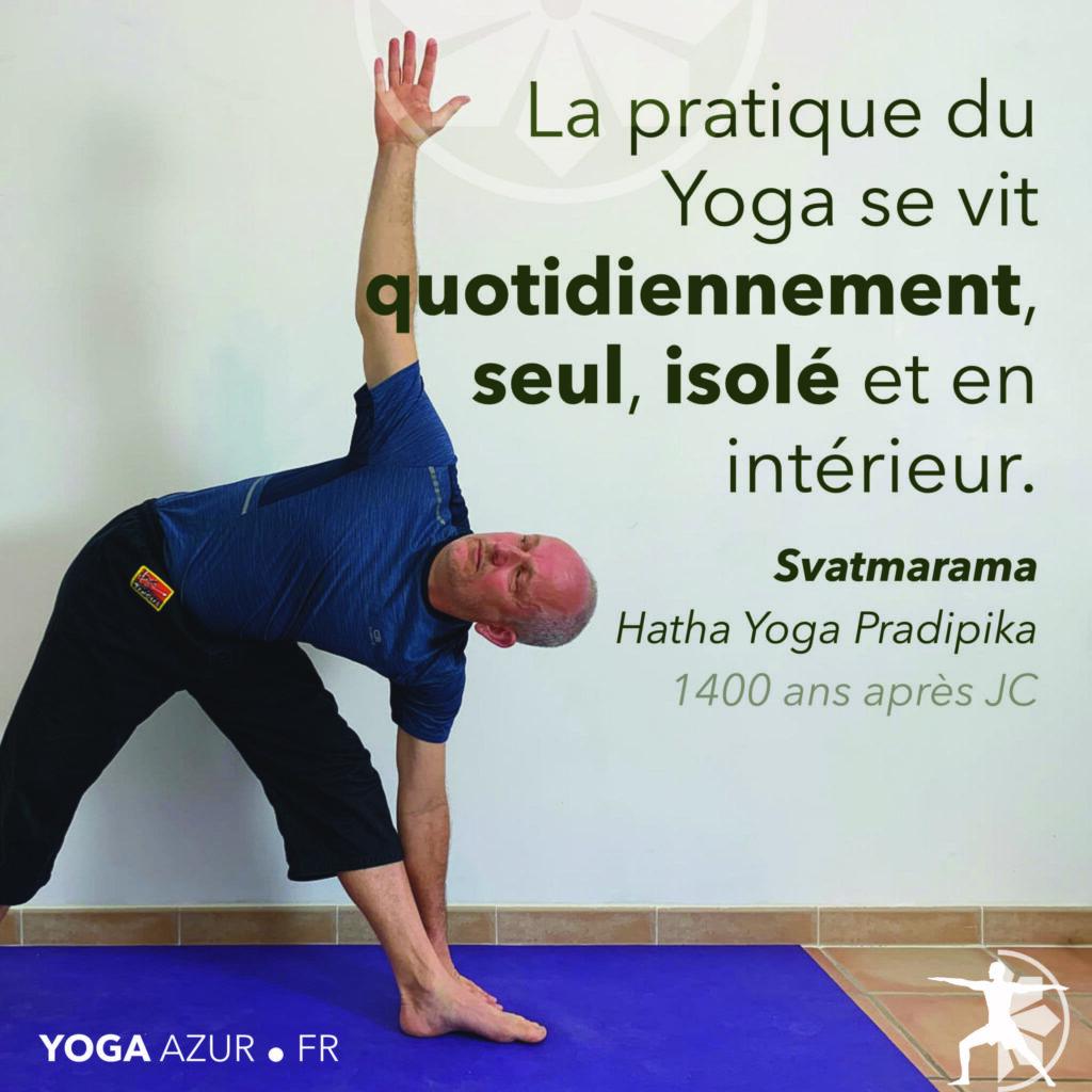 La pratique du Yoga se vit quotidiennement, seul, isolé et en intérieur.